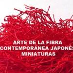 EXPOSICIóN ARTE CONTEMPORáNEO DE LA FIBRA JAPONéS, MINIATURAS