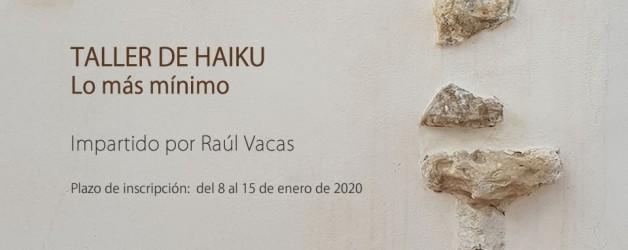 TALLER DE HAIKU – LO MÁS MÍNIMO. Impartido por Raúl Vacas.